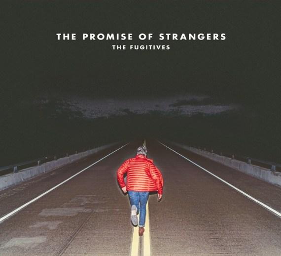 Fugitives - The Promise of Strangers