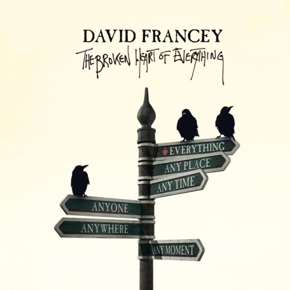 David Francey - The Broken Heart of Everything