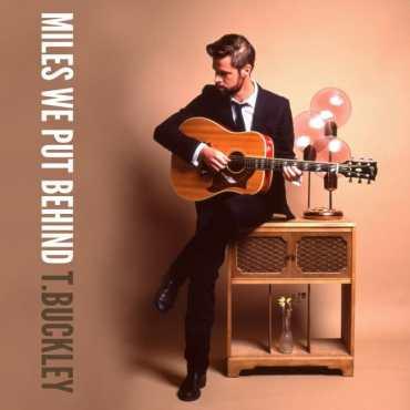 T. Buckley - Miles We Put Behind