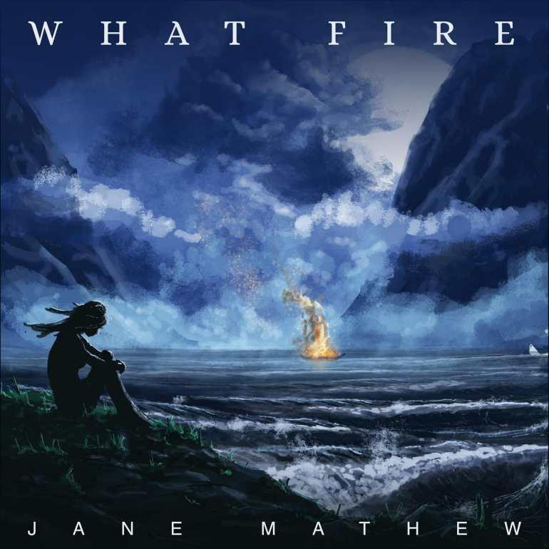 Jane Mathew - What Fire