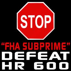 STOP HR 600: STOP 'FHA Subprime!'