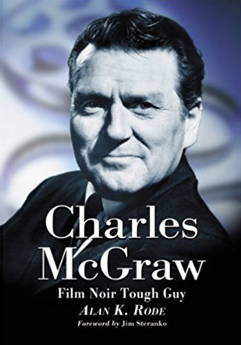 Charles McGraw: Biography of a Film Noir Tough Guy - Softcover, Autographed CMBFNTG-A