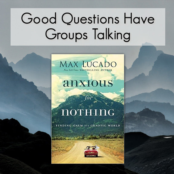 Anxious for Nothing -- Good Questions Bible Study 00006