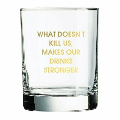 What Doesn't Kill Us Rocks Glass