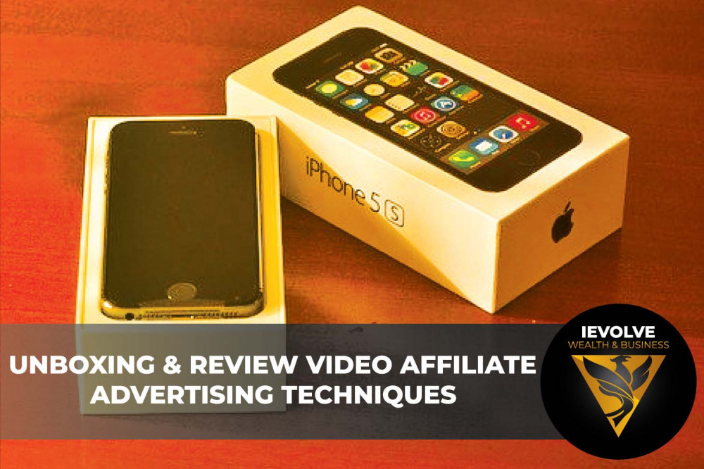 Unboxing & Review Video Affiliate Advertising Techniques