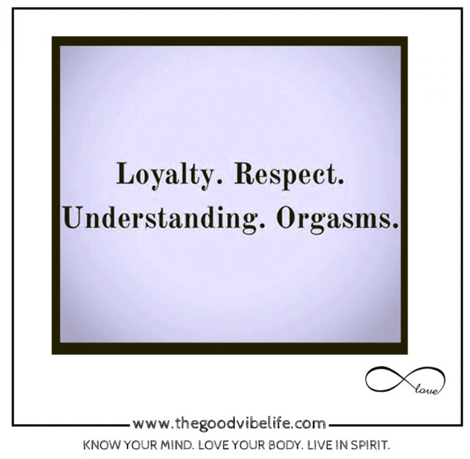 loyalty respect and orgasms
