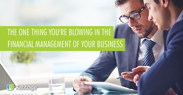 The One Thing You're Blowing in the Financial Management of Your Business