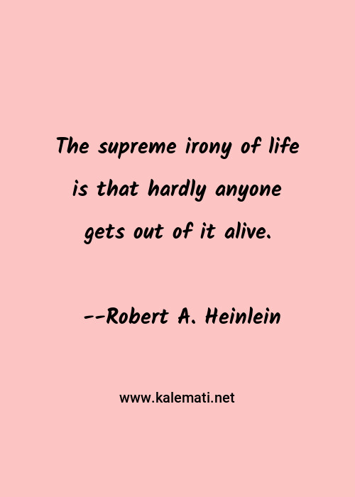 Irony Of Life : irony, Robert, Heinlein, Quote:, Supreme, Irony, Hardly, Anyone, Ge..., Quotes