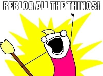 Reblog all the things!