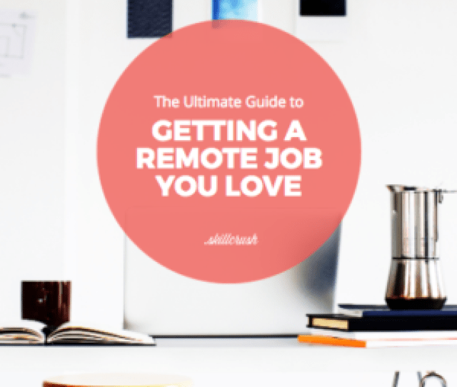 Get Our Free Guide To Landing A Remote Job You Love