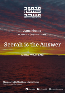 Juma Khutba – Seerah is the Answer – Khutba 18 by Mirza Yawar Baig at Mahmood Habib Masjid and Islamic Centre, Hyderabad