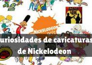 Curiosidades de caricaturas de Nickelodeon