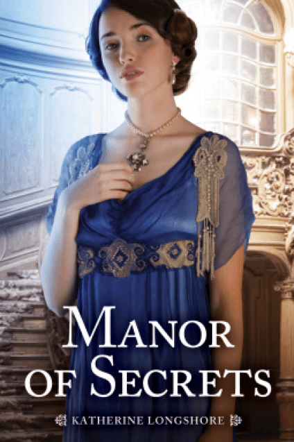 Manor of Secrets by Katherine Longshore