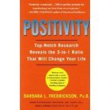 Positivity: Top-Notch Research Reveals the 3 to 1 Ratio That Will Change Your Life - Barbara Fredrickson