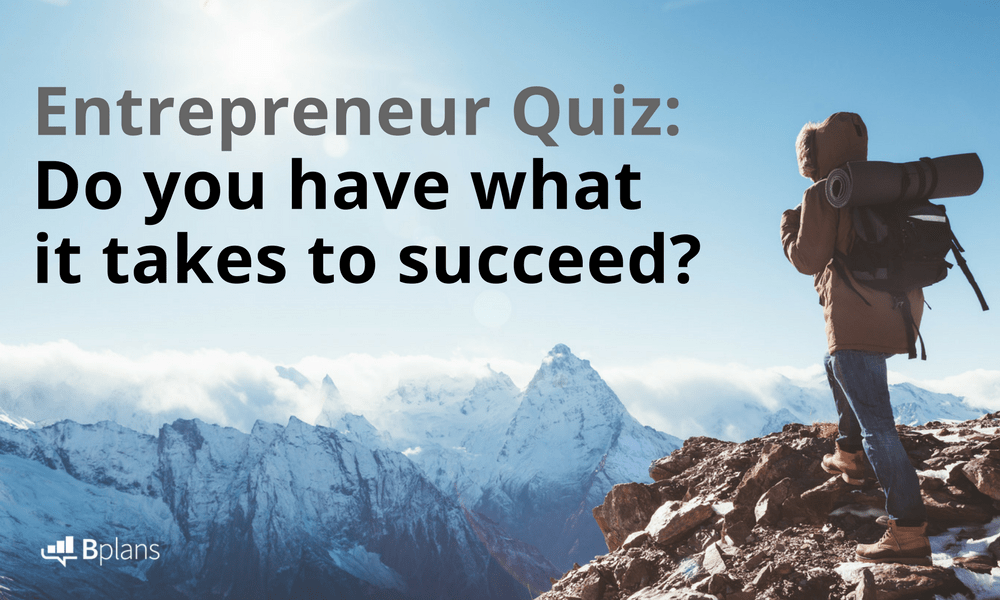 Entrepreneur Quiz Do You Have What It Takes To Succeed Bplans