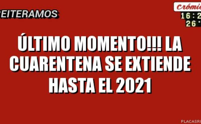 último Momento La Cuarentena Se Extiende Hasta El 2021