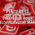 Pinterest: 7 stratégies pour développer votre business