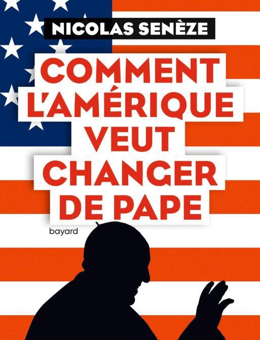 'Hoe Amerika van paus wil veranderen', geschreven door de voormalige Vaticaan-correspondent van de katholieke krant La Croix, Nicolas Senèze.