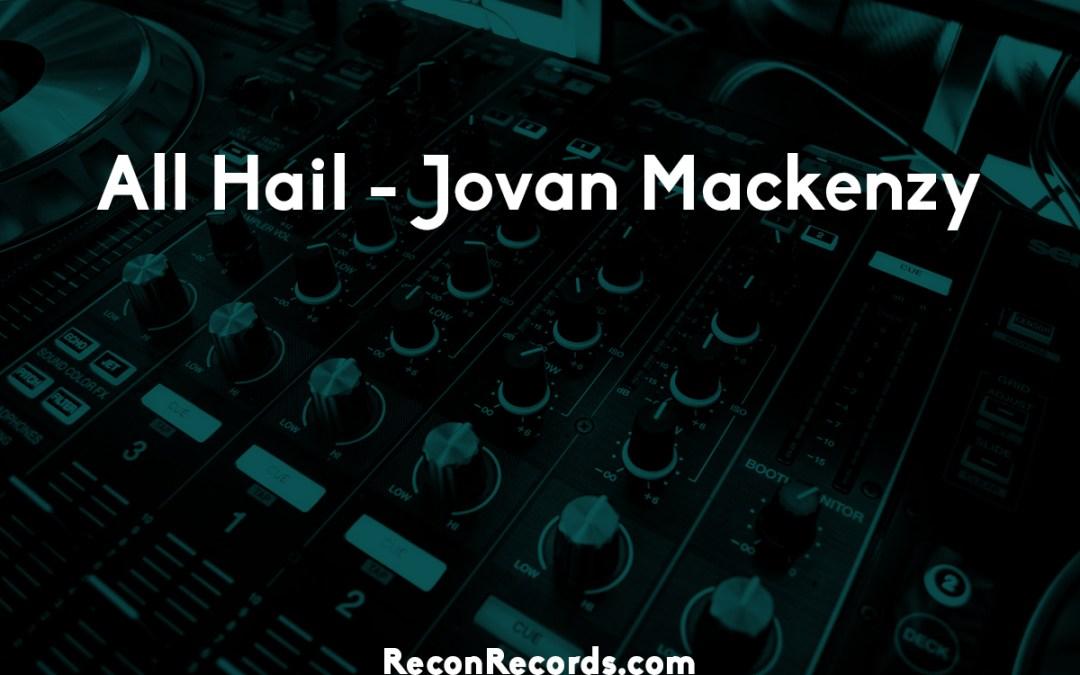 All Hail – Jovan Mackenzy