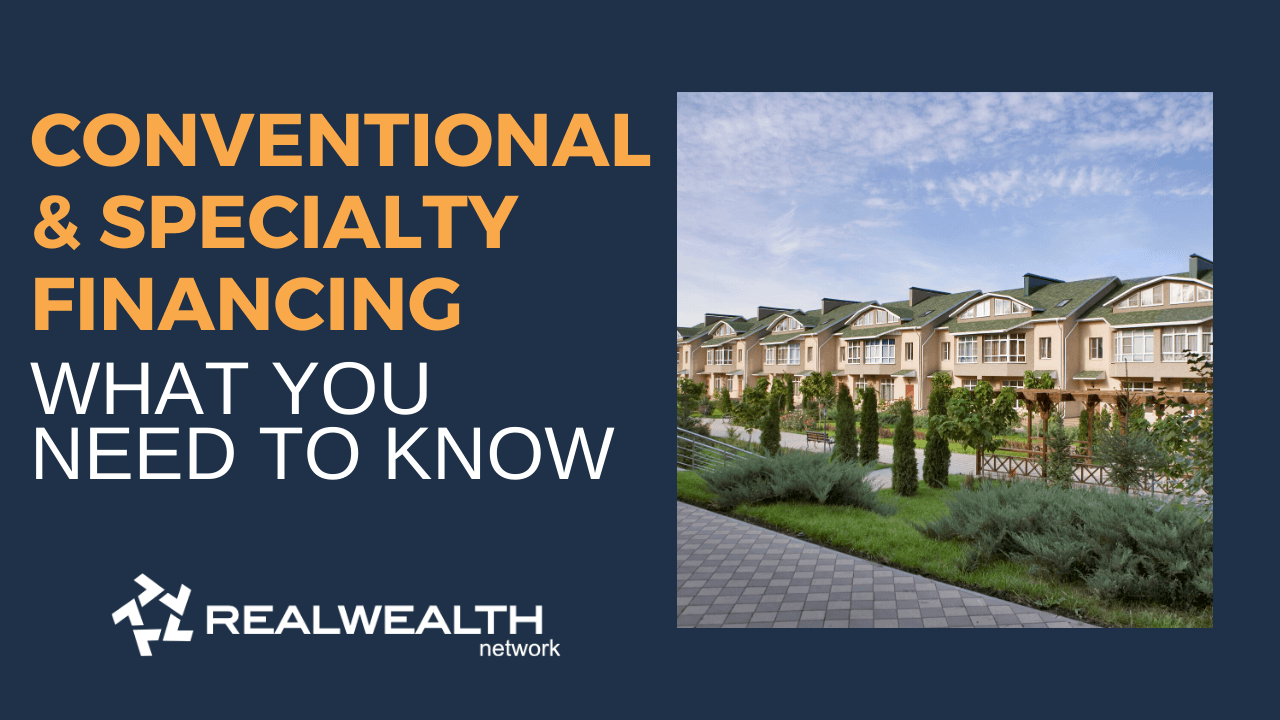 Conventional Financing and Specialty Financing: What You Need to Know
