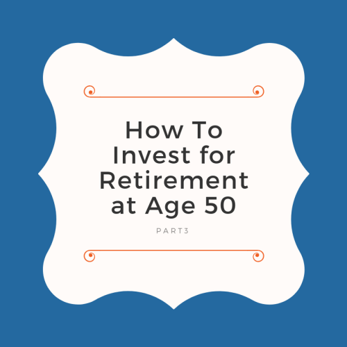 How To Invest for Retirement at Age 50 - Part 3 of Free Ultimate Investor Guide