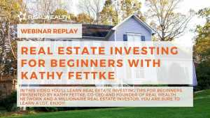 Real Estate Investing for Beginners with Kathy Fettke [Webinar Replay]