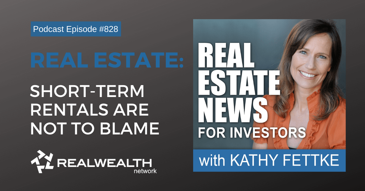 Real Estate: Short-Term Rentals Are Not to Blame, Real Estate News Podcast Episode #824