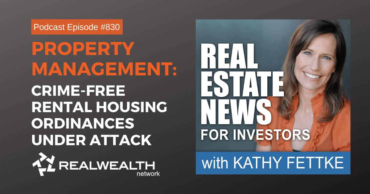 Property Management: Crime-Free Rental Housing Ordinances Under Attack, Real Estate News for Investors Podcast Episode #830