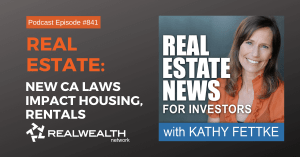 Real Estate: New CA Laws Impact Housing, Rentals, Real Estate News for Investors Podcast Episode #841
