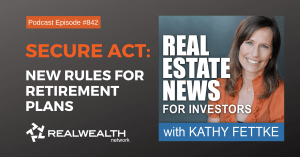 Secure Act: New Rules for Retirement Plans,Real Estate News for Investors Podcast Episode #842