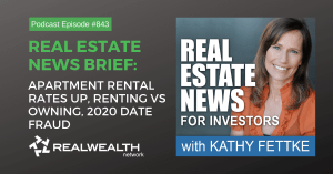 Real Estate News Brief: Apartment Rental Rates Up, Renting vs Owning, 2020 Date Fraud, Real Estate News for Investors Podcast Episode #843