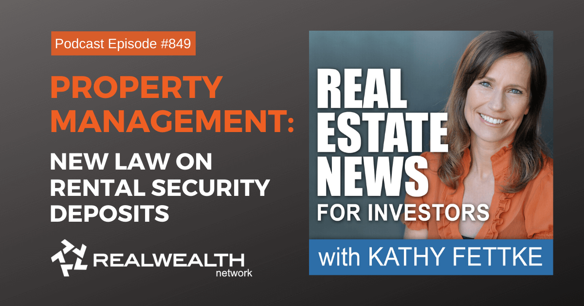 Property Management: New Law on Rental Security Deposits, Real Estate News for Investors Podcast Episode #849