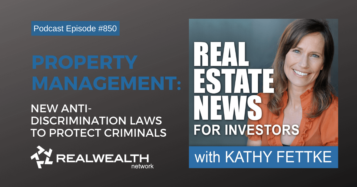 Property Management: NEW Anti-Discrimination Laws to Protect Criminals,Real Estate News for Investors Podcast Episode #850