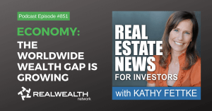 Economy: The Worldwide Wealth Gap Is Growing, Real Estate News for Investors Podcast Episode #851
