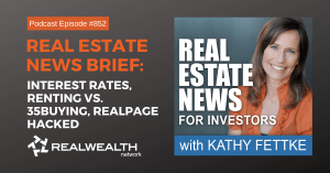 Real Estate News Brief: Interest Rates, Renting vs. Buying, RealPage Hacked, Real Estate News for Investors Podcast Episode #852