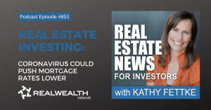 Real Estate Investing: Coronavirus Could Push Mortgage Rates Lower, Real Estate News for Investors Podcast Episode #853