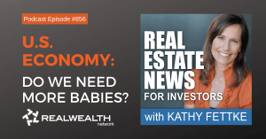 U.S. Economy: Do We Need More Babies?, Real Estate News for Investors Podcast Episode #856