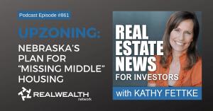 """Upzoning: Nebraska's Plan for """"Missing Middle"""" Housing, Real Estate News for Invesetors Podcast Episode #861"""