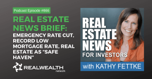 """Real Estate News Brief: Emergency Rate Cut, Record Low Mortgage Rate, Real Estate as """"Safe Haven"""", Real Estate News for Investors Podcast Episode #866"""