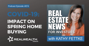 COVID-19: Impact on Spring Home Buying, Real Estate News for Investors Podcast Episode #874