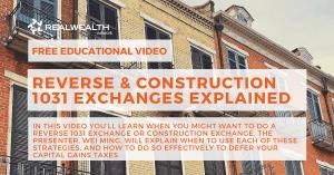 Reverse & Construction 1031 Exchanges Explained Video