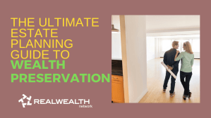 The Ultimate Estate Planning Guide for Wealth Preservation [Free Investor Guide]