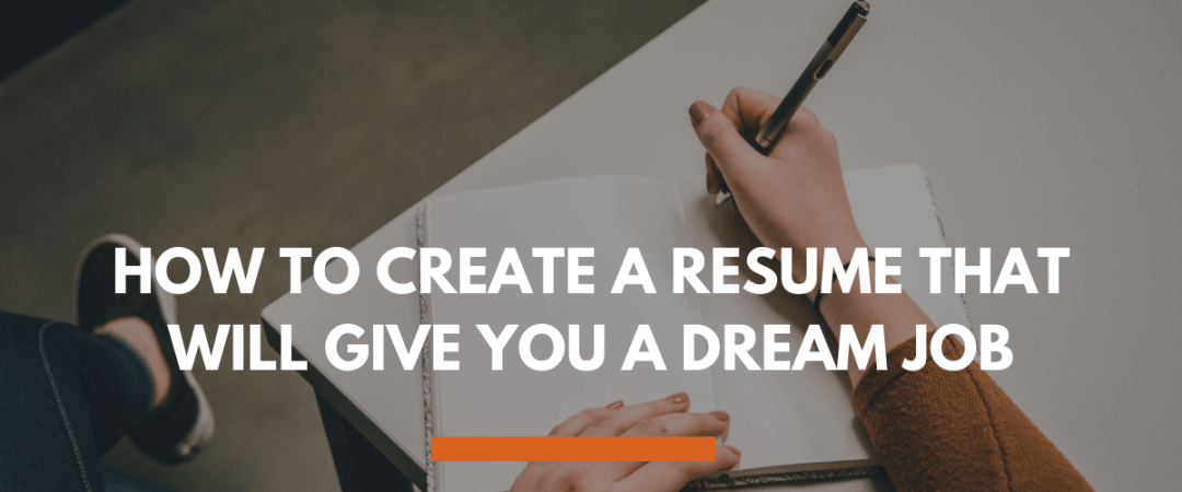 How to Create a Resume That Will Give You a Dream Job