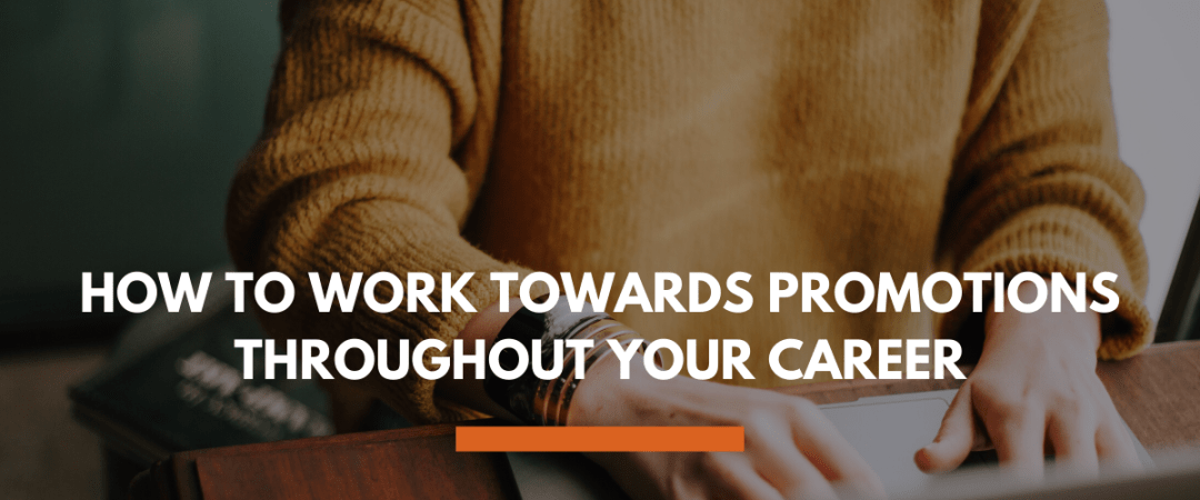 How to Work Towards Promotions Throughout Your Career