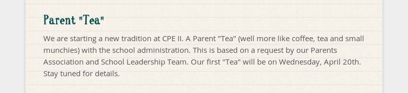 "Parent ""Tea"" We are starting a new tradition at CPE II. A Parent ""Tea"" (well more like coffee, tea..."