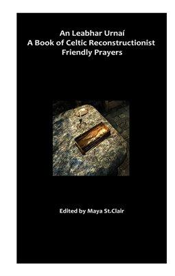 An Leabhar Urnaí: A Book of Celtic Reconstructionist Friendly Prayers