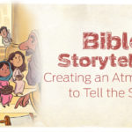 Bible Storytelling: Creating an Atmosphere to Tell the Story