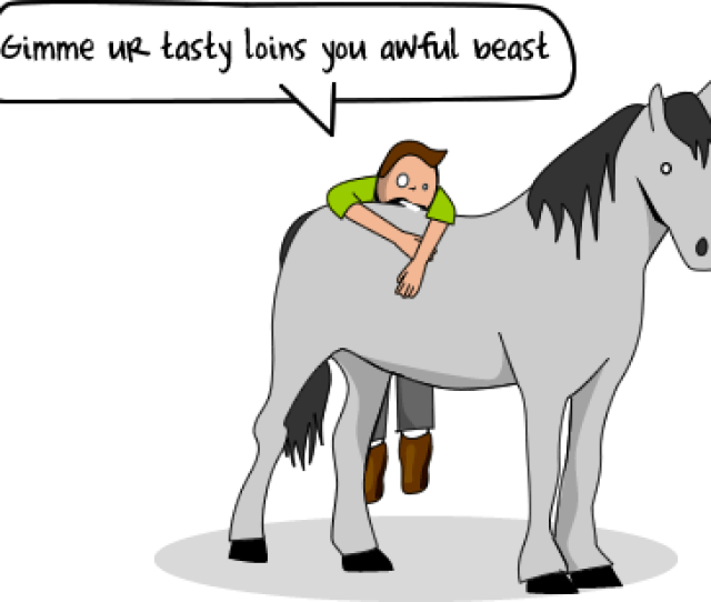 If You Imagine A Horse As A Giant Steak With Hair Theyre Actually Kind Of Pleasant To Look At