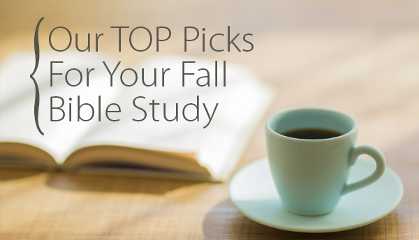 Our Top Picks for Your Fall Bible Study