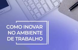 inovar em ambiente de trabalho